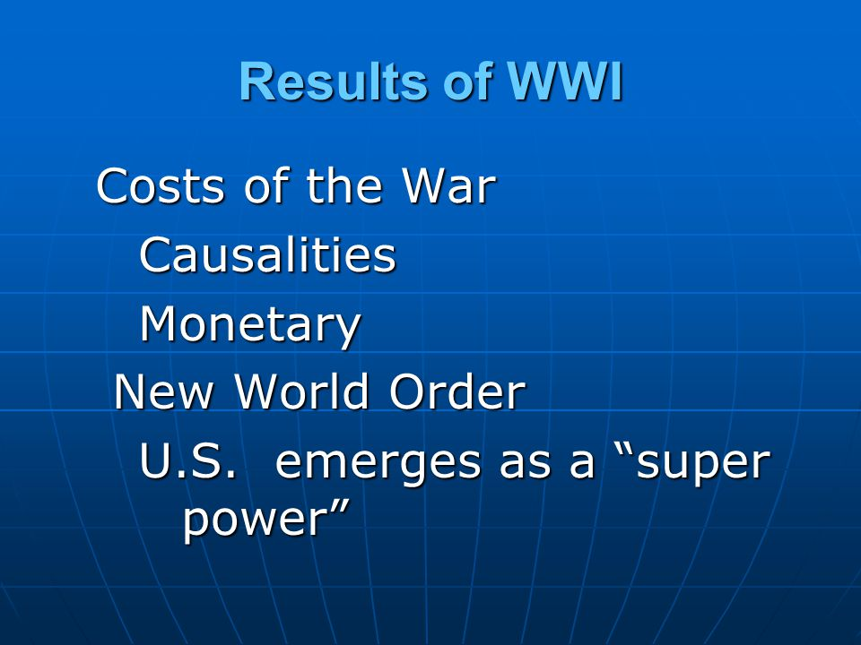 Results of WWI Costs of the War Causalities Monetary New World Order