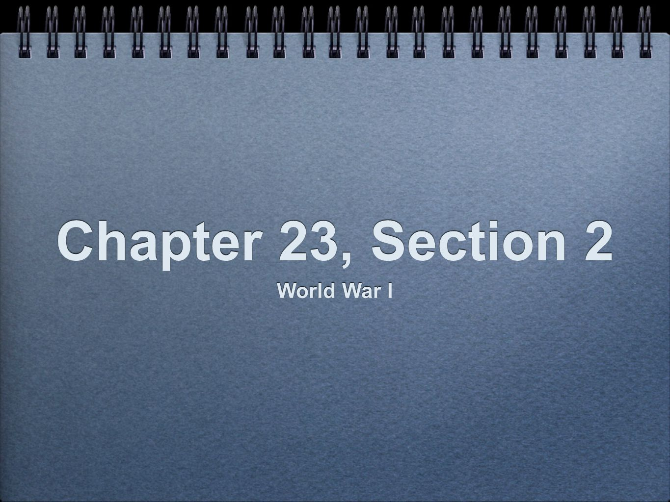 Chapter 23, Section 2 World War I