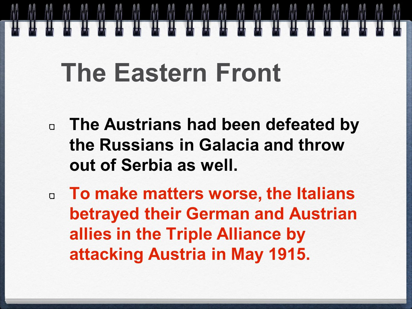 The Eastern Front The Austrians had been defeated by the Russians in Galacia and throw out of Serbia as well.