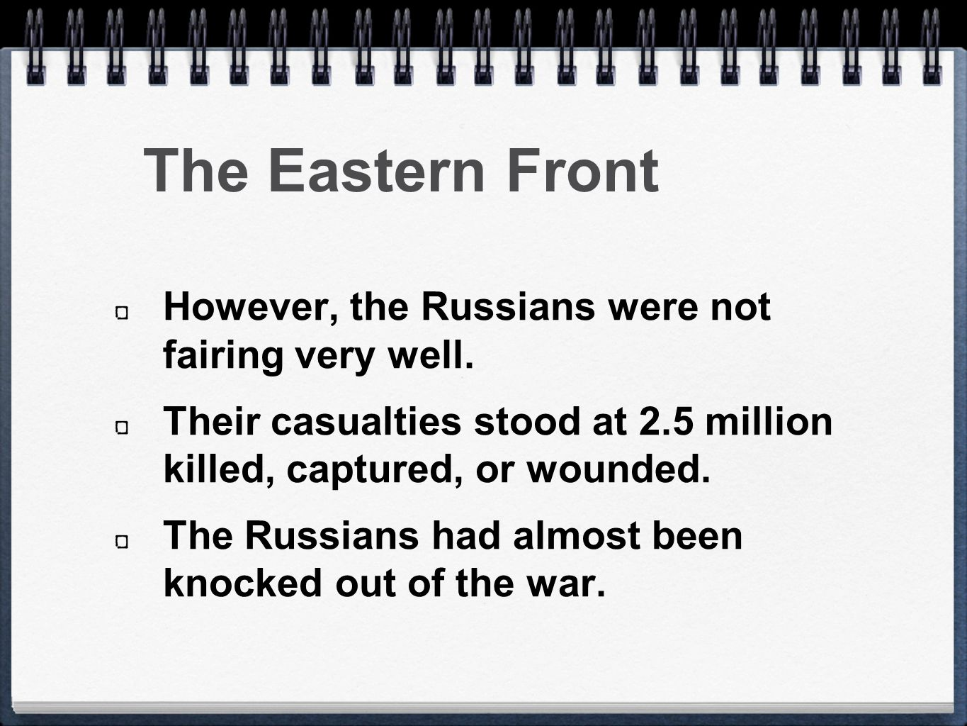 The Eastern Front However, the Russians were not fairing very well.