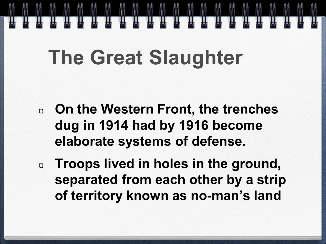 The Great Slaughter On the Western Front, the trenches dug in 1914 had by 1916 become elaborate systems of defense.