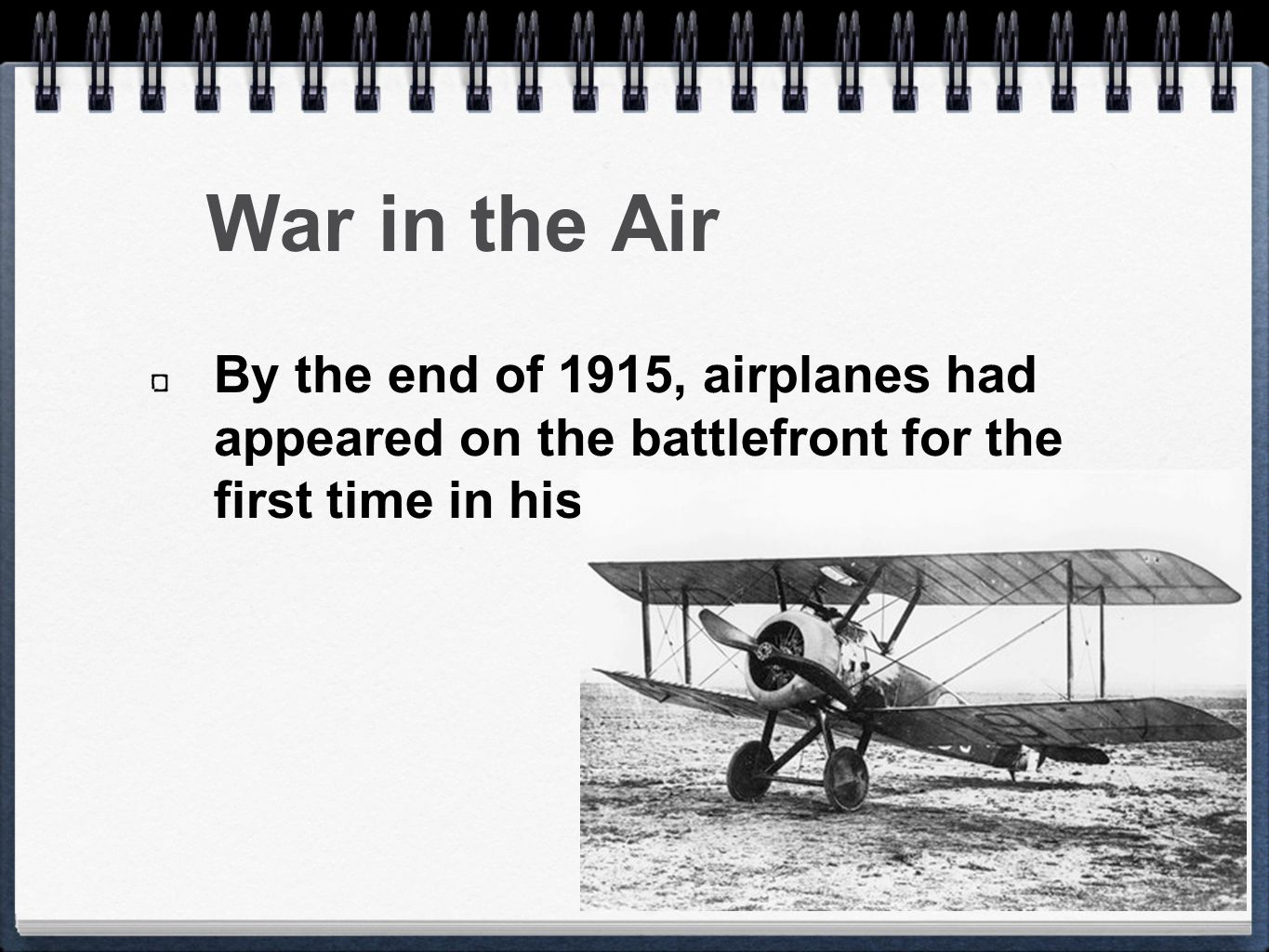 War in the Air By the end of 1915, airplanes had appeared on the battlefront for the first time in history.