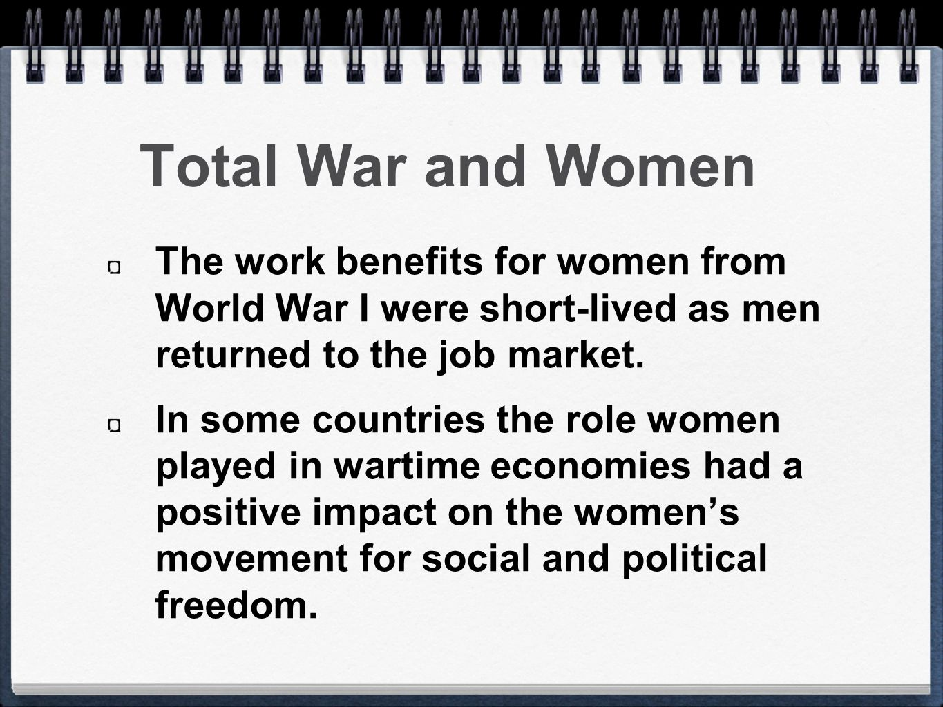 Total War and Women The work benefits for women from World War I were short-lived as men returned to the job market.