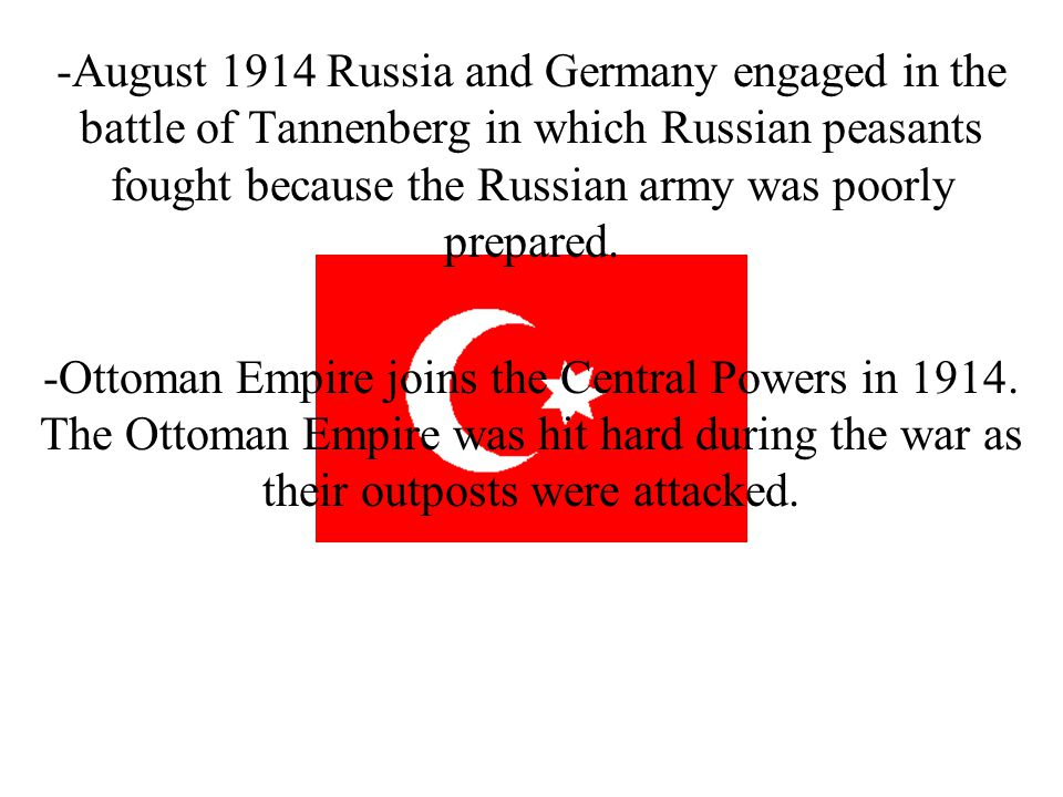 -August 1914 Russia and Germany engaged in the battle of Tannenberg in which Russian peasants fought because the Russian army was poorly prepared.