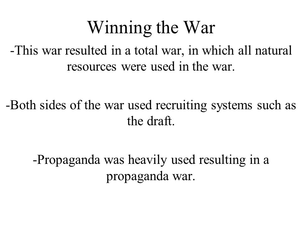Winning the War -This war resulted in a total war, in which all natural resources were used in the war.
