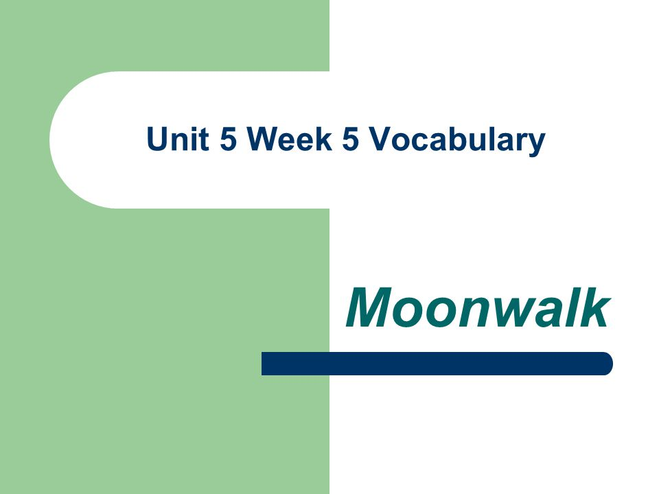 Unit 5 Week 5 Vocabulary Moonwalk