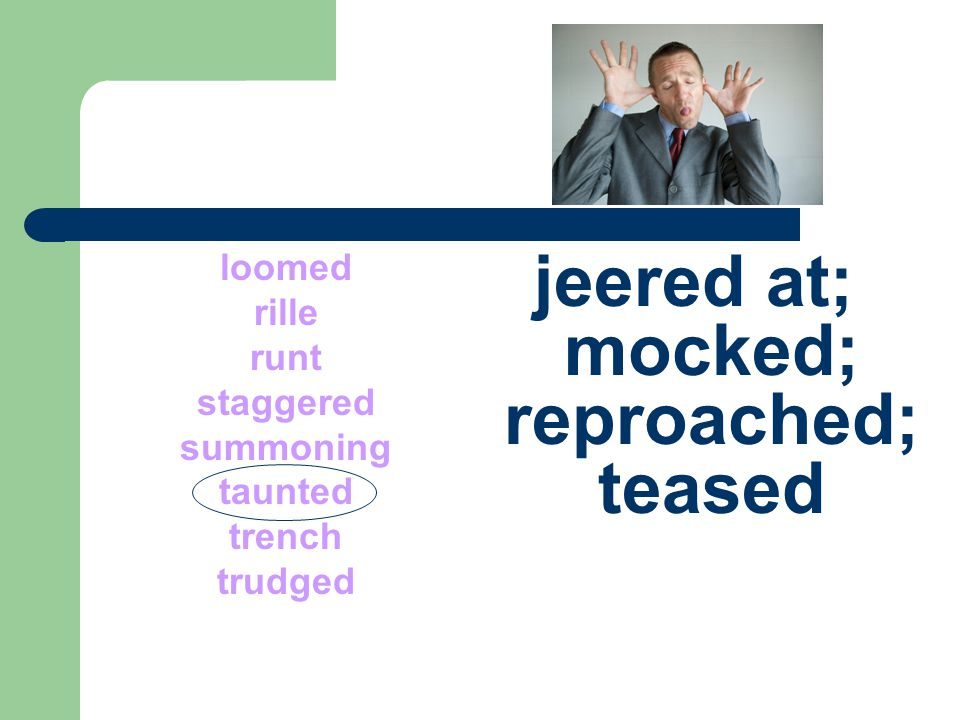 jeered at; mocked; reproached; teased