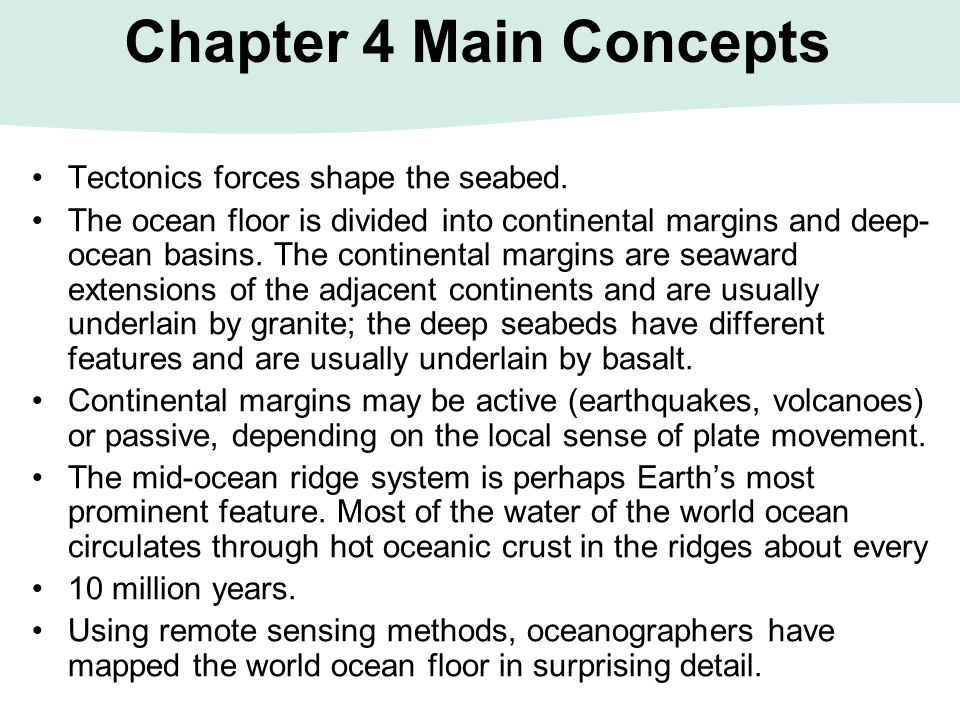 Chapter 4 Main Concepts Tectonics forces shape the seabed.