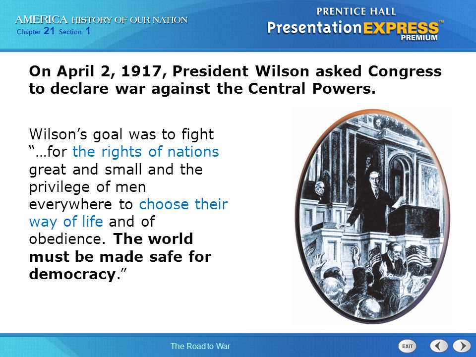 On April 2, 1917, President Wilson asked Congress to declare war against the Central Powers.