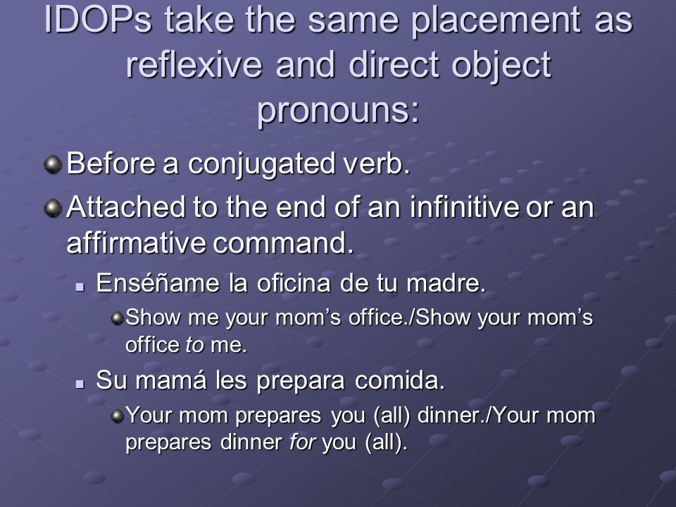 IDOPs take the same placement as reflexive and direct object pronouns: