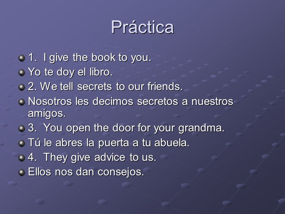 Práctica 1. I give the book to you. Yo te doy el libro.