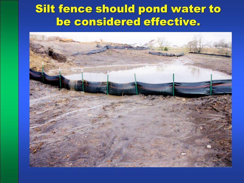 Silt fence should pond water to be considered effective.