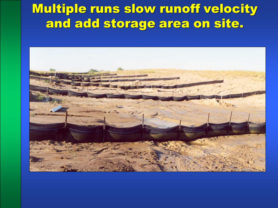 Multiple runs slow runoff velocity and add storage area on site.