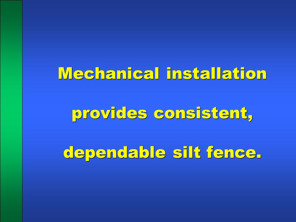Mechanical installation provides consistent, dependable silt fence.