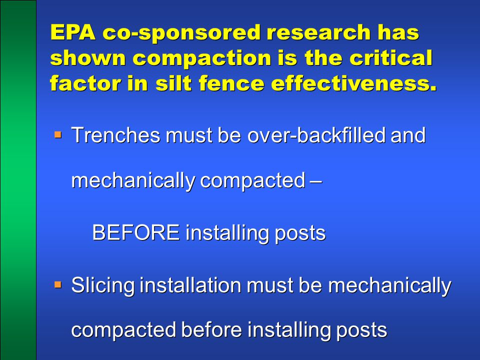 EPA co-sponsored research has shown compaction is the critical factor in silt fence effectiveness.