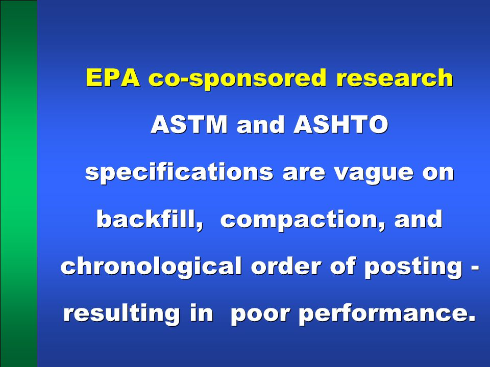 EPA co-sponsored research ASTM and ASHTO specifications are vague on backfill, compaction, and chronological order of posting - resulting in poor performance.