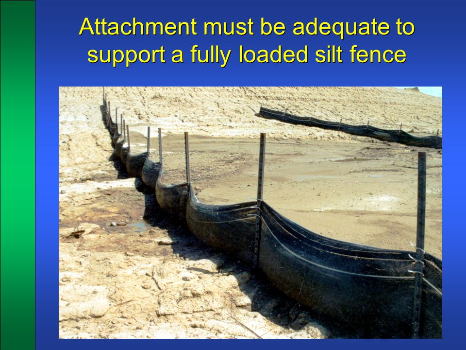 Attachment must be adequate to support a fully loaded silt fence