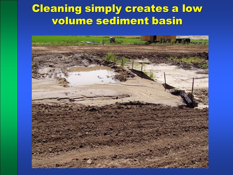 Cleaning simply creates a low volume sediment basin