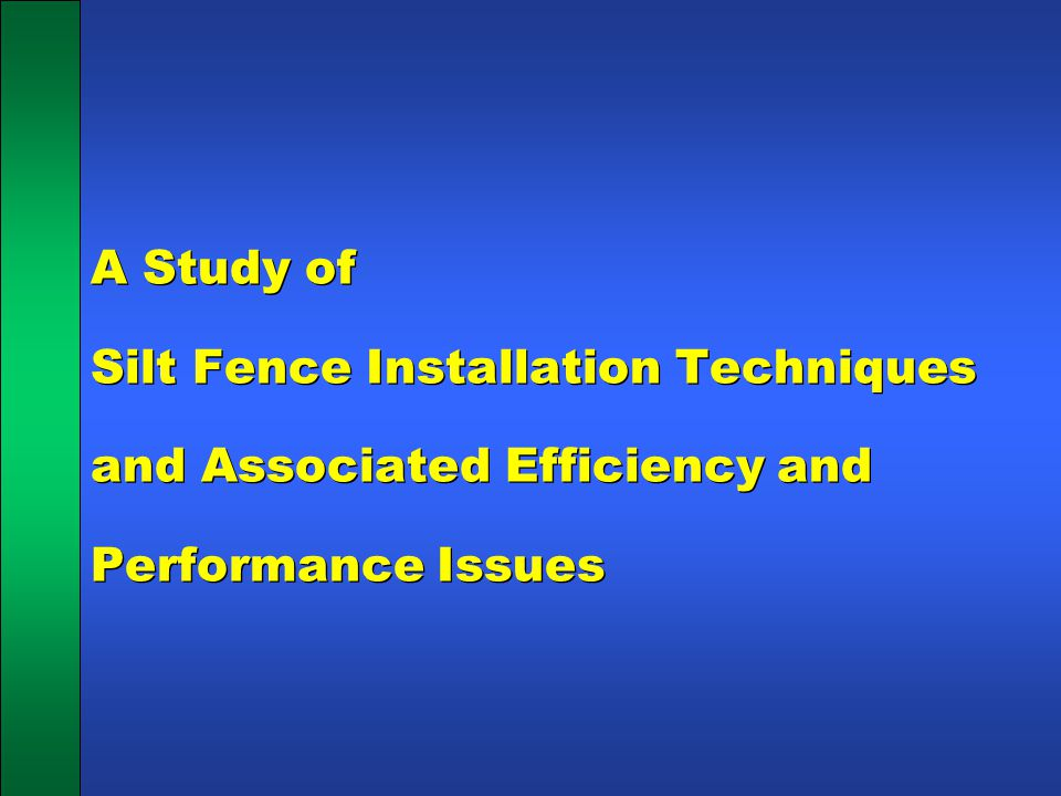 A Study of Silt Fence Installation Techniques and Associated Efficiency and Performance Issues