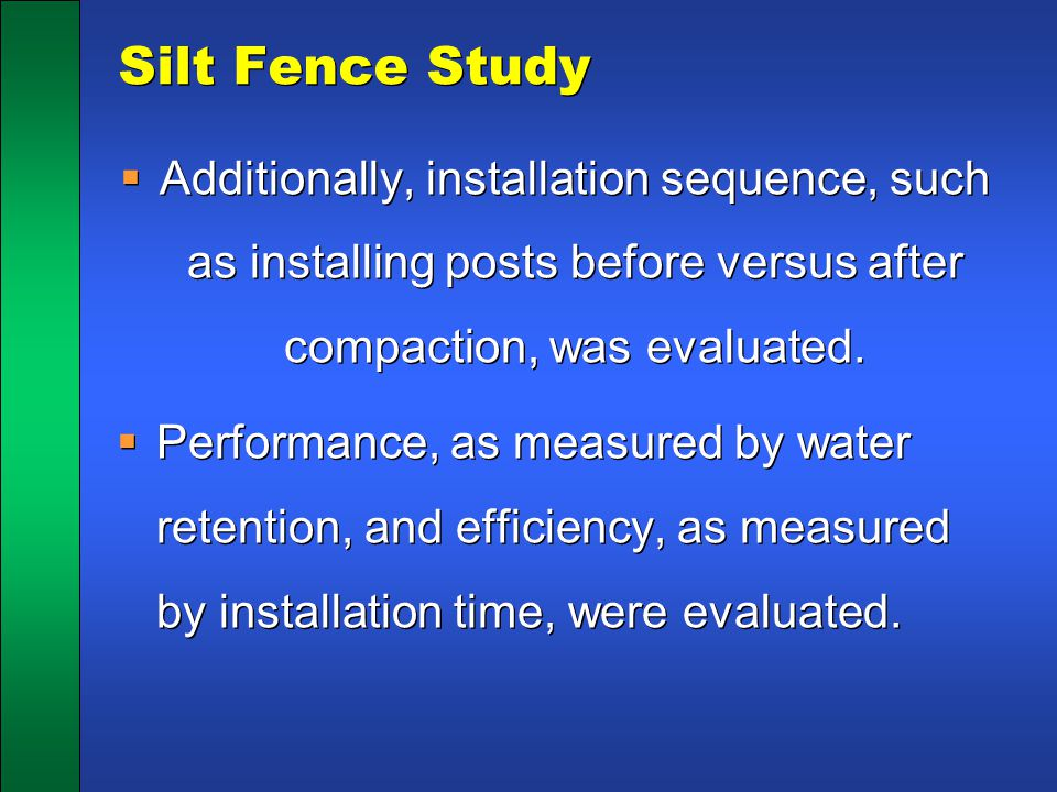 Silt Fence Study Additionally, installation sequence, such as installing posts before versus after compaction, was evaluated.
