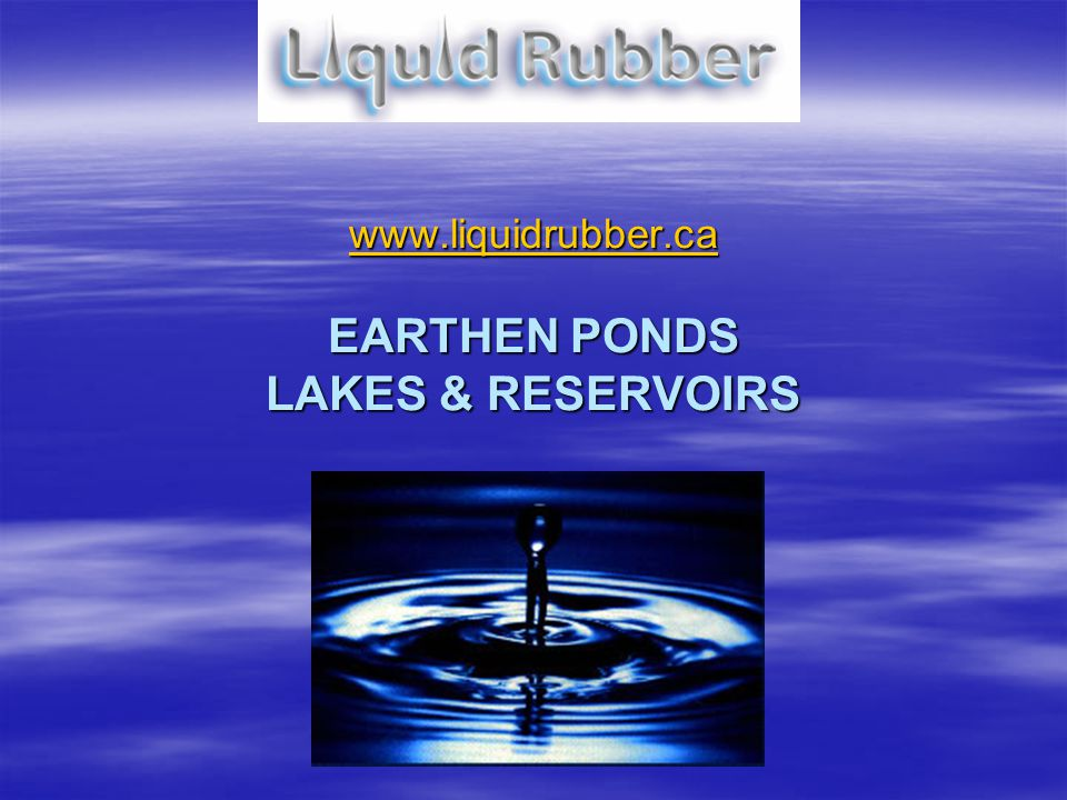 www.liquidrubber.ca EARTHEN PONDS LAKES & RESERVOIRS