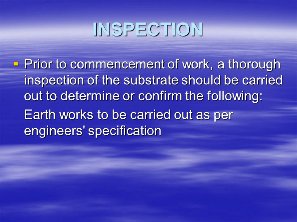 INSPECTION Prior to commencement of work, a thorough inspection of the substrate should be carried out to determine or confirm the following: