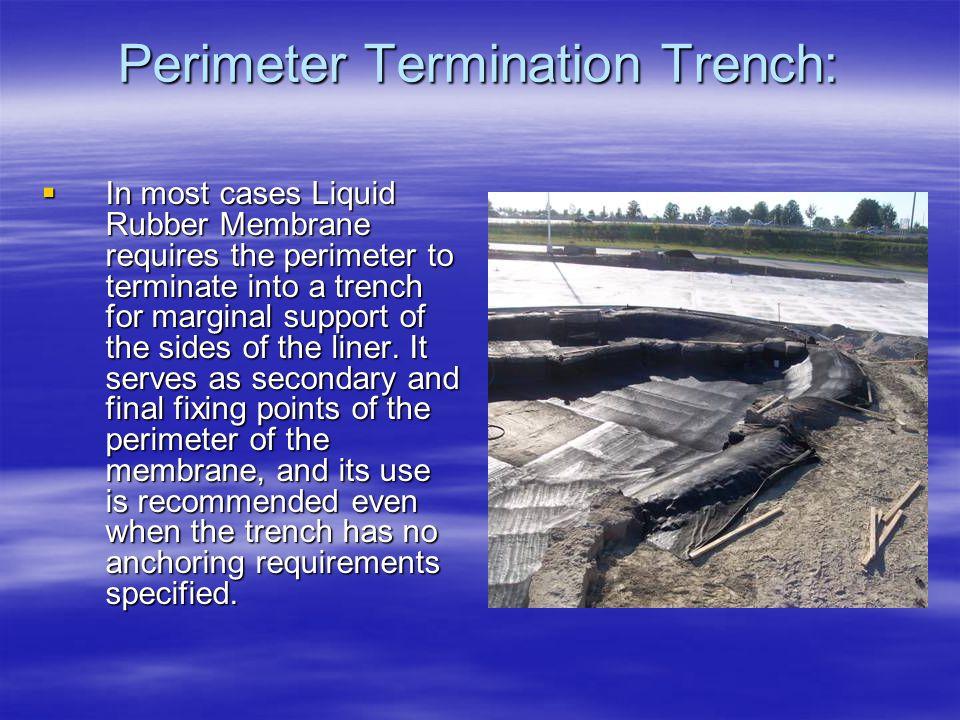 Perimeter Termination Trench: