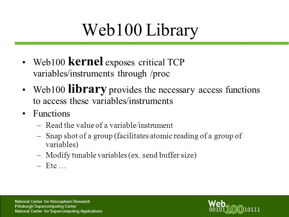 Web100 Library Web100 kernel exposes critical TCP variables/instruments through /proc.