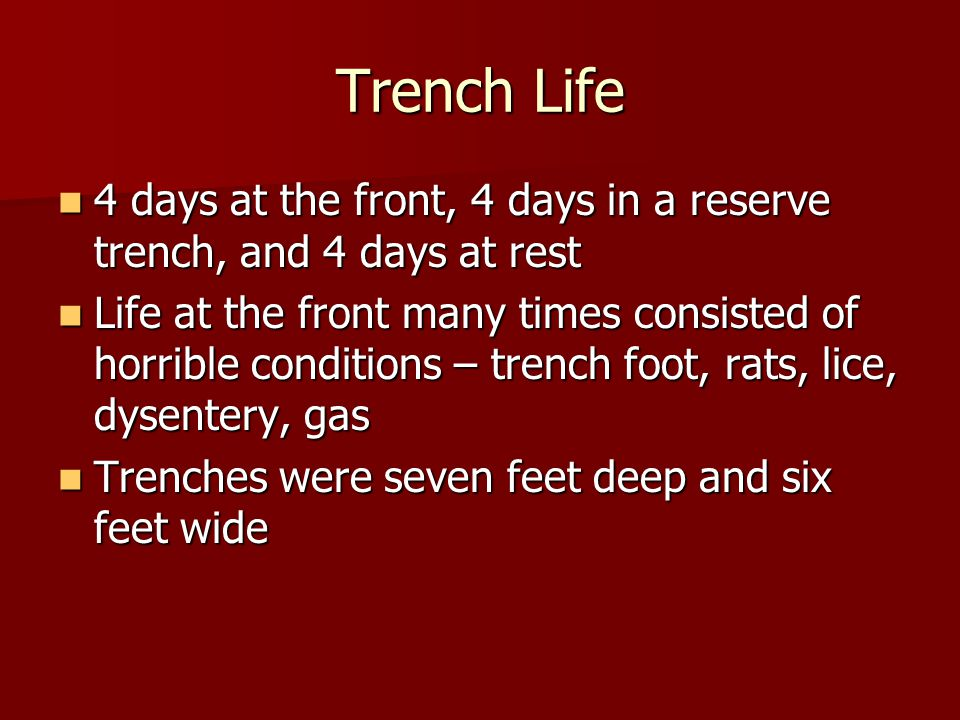 Trench Life 4 days at the front, 4 days in a reserve trench, and 4 days at rest.