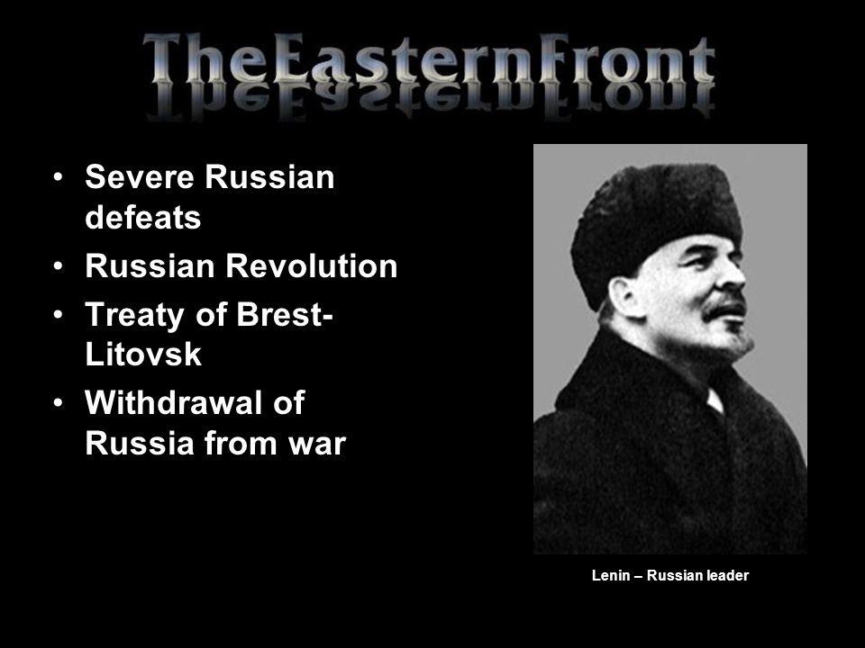 Severe Russian defeats Russian Revolution Treaty of Brest-Litovsk