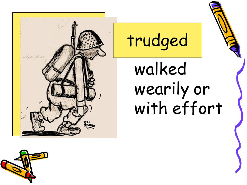 walked wearily or with effort