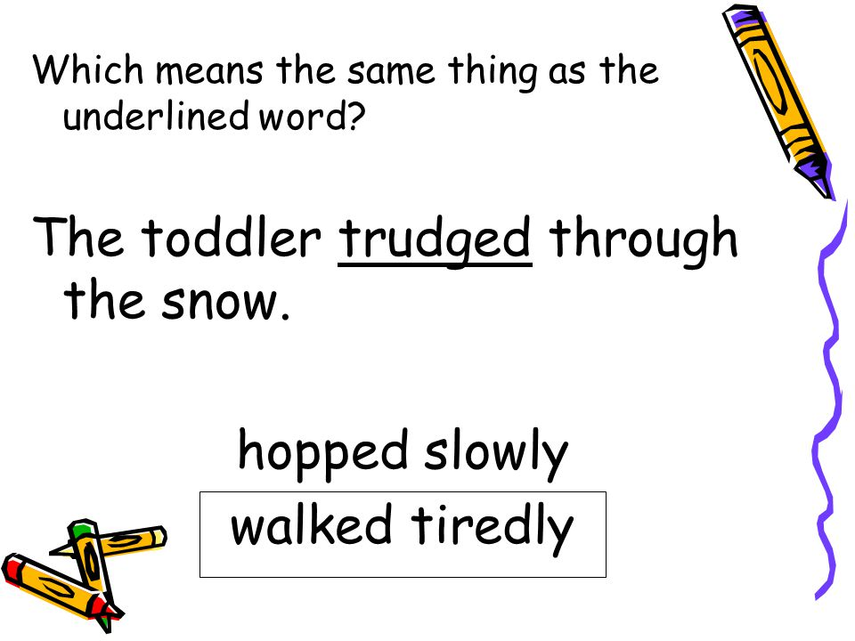 The toddler trudged through the snow.