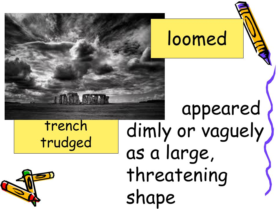 dimly or vaguely as a large, threatening shape