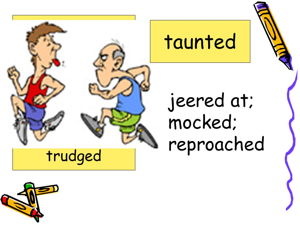 taunted jeered at; mocked; reproached loomed rille runt staggered