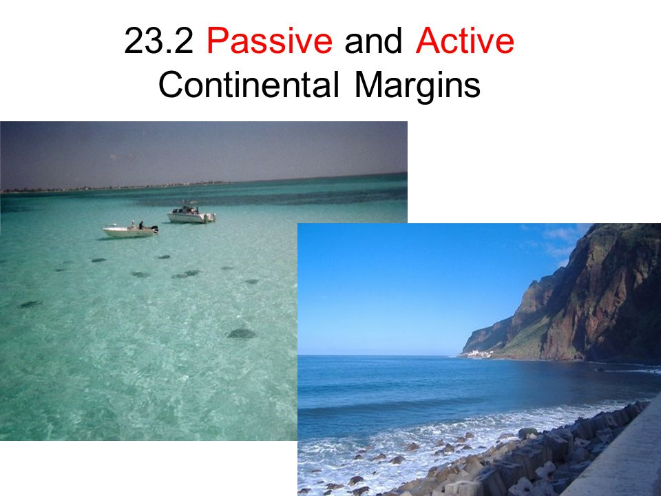 23.2 Passive and Active Continental Margins