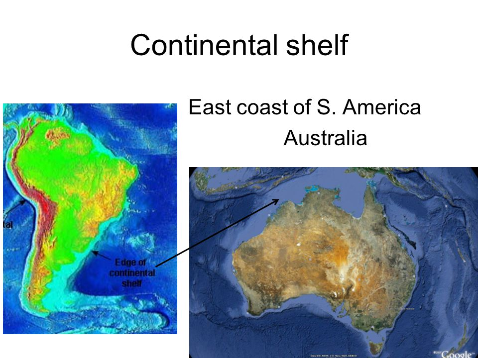 Continental shelf East coast of S. America Australia