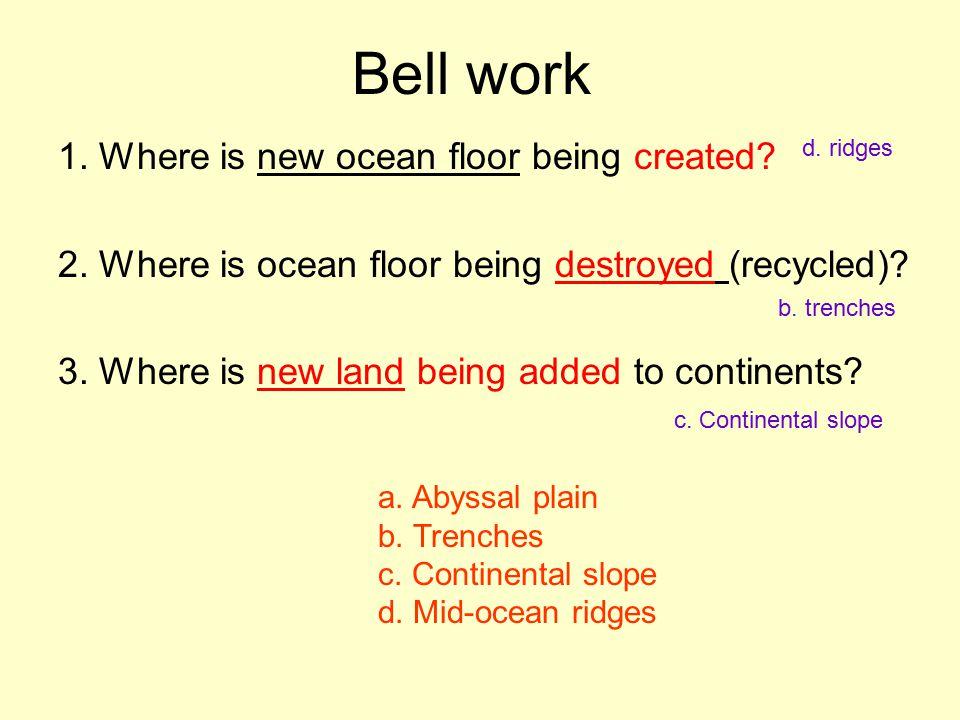 Bell work 1. Where is new ocean floor being created