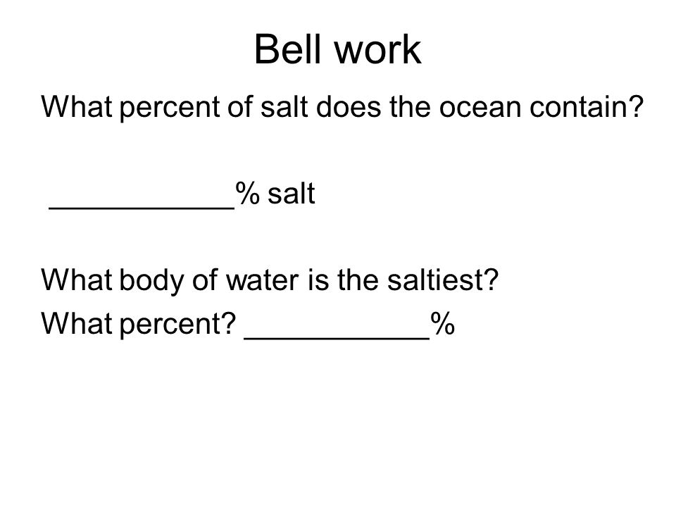 Bell work What percent of salt does the ocean contain