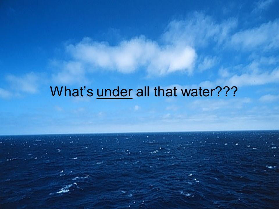 What's under all that water