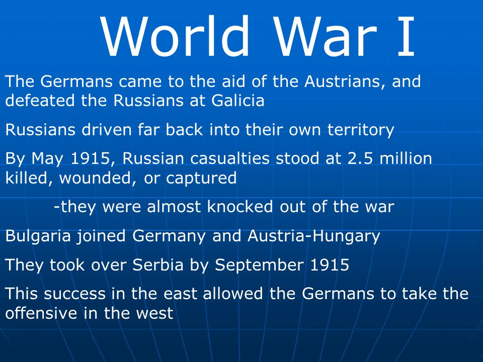 World War I The Germans came to the aid of the Austrians, and defeated the Russians at Galicia. Russians driven far back into their own territory.
