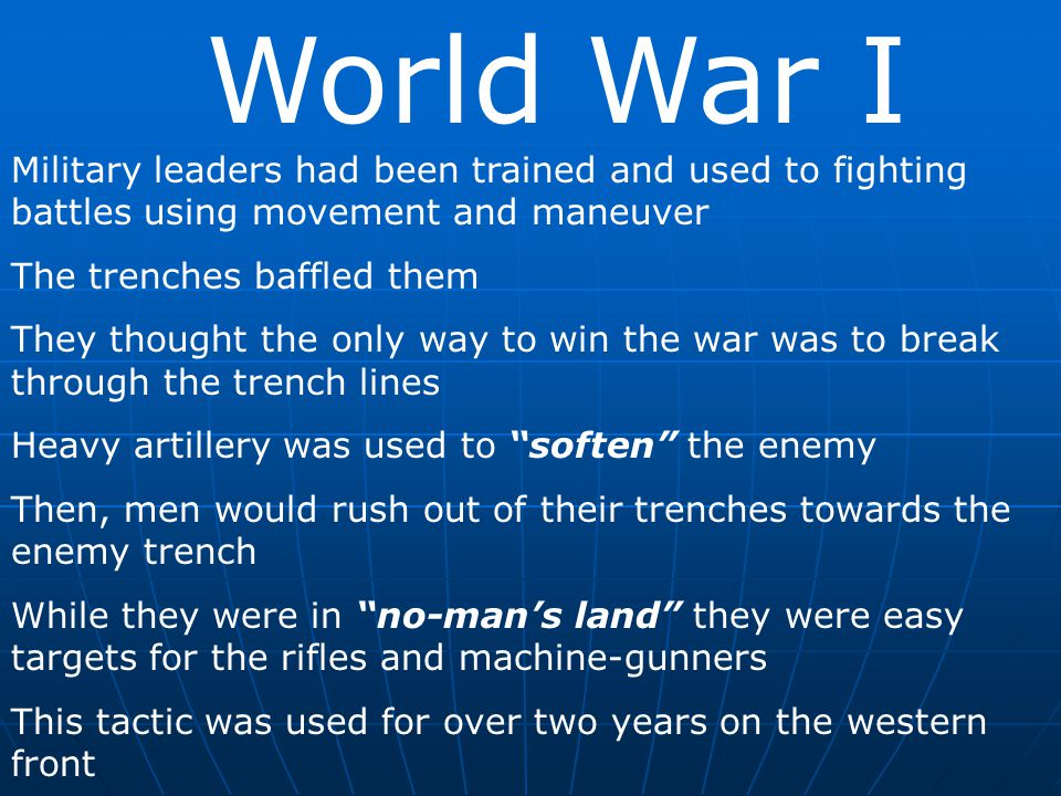 World War I Military leaders had been trained and used to fighting battles using movement and maneuver.