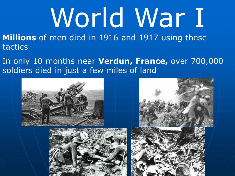 World War I Millions of men died in 1916 and 1917 using these tactics