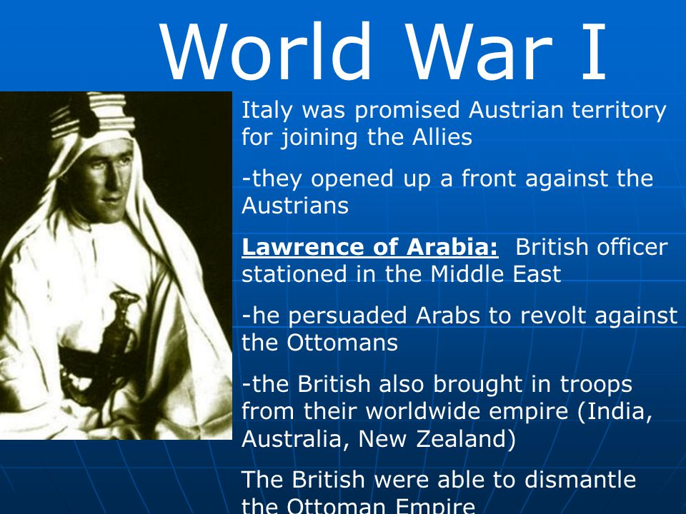 World War I Italy was promised Austrian territory for joining the Allies. -they opened up a front against the Austrians.