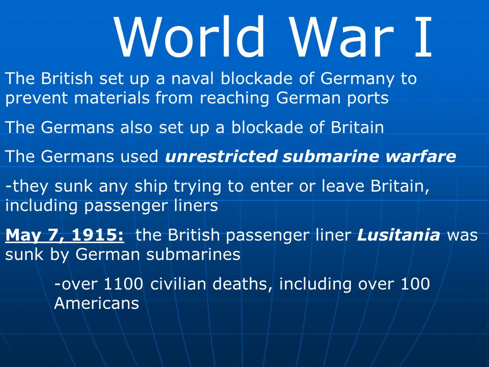 World War I The British set up a naval blockade of Germany to prevent materials from reaching German ports.