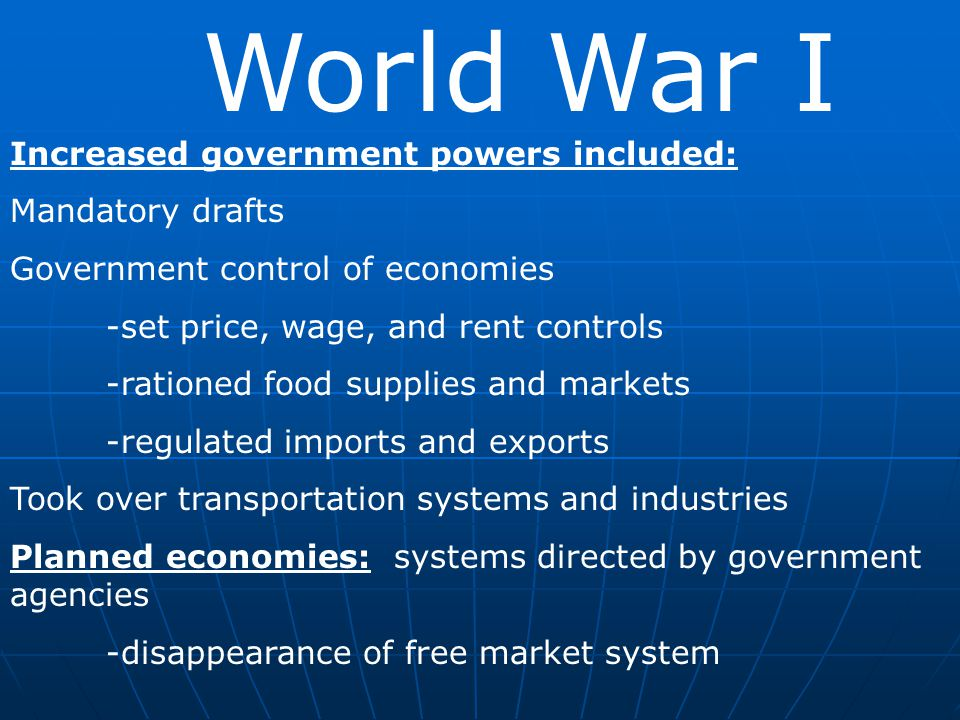 World War I Increased government powers included: Mandatory drafts