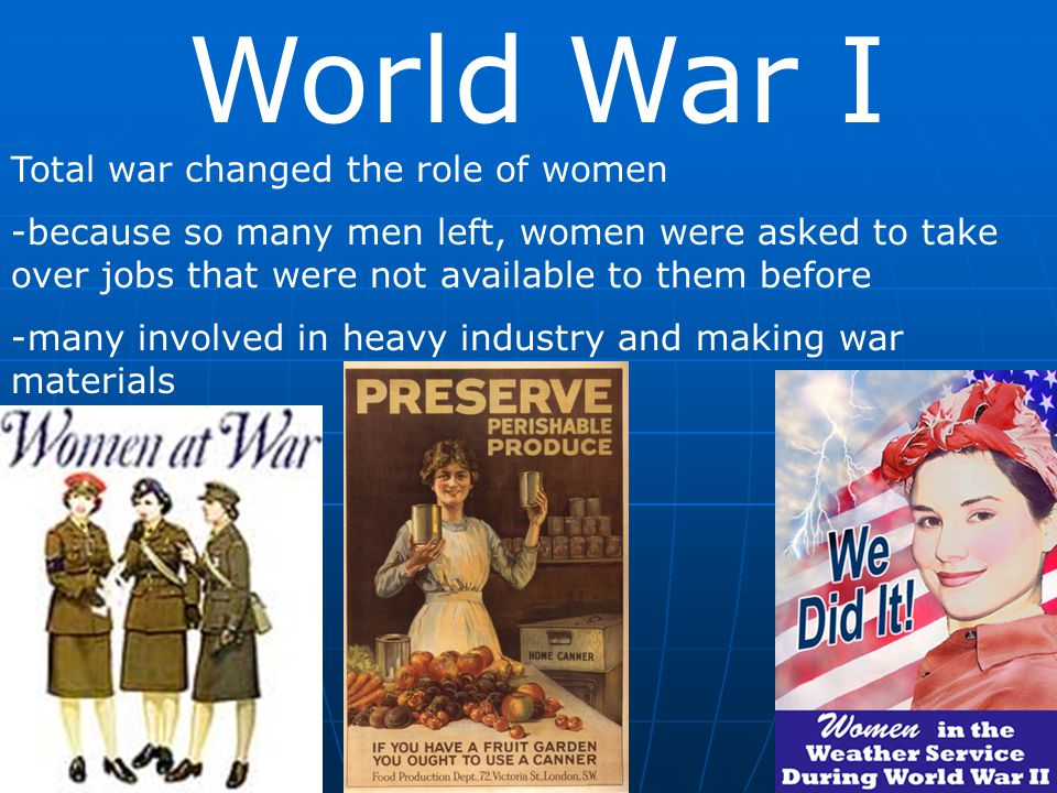 World War I Total war changed the role of women