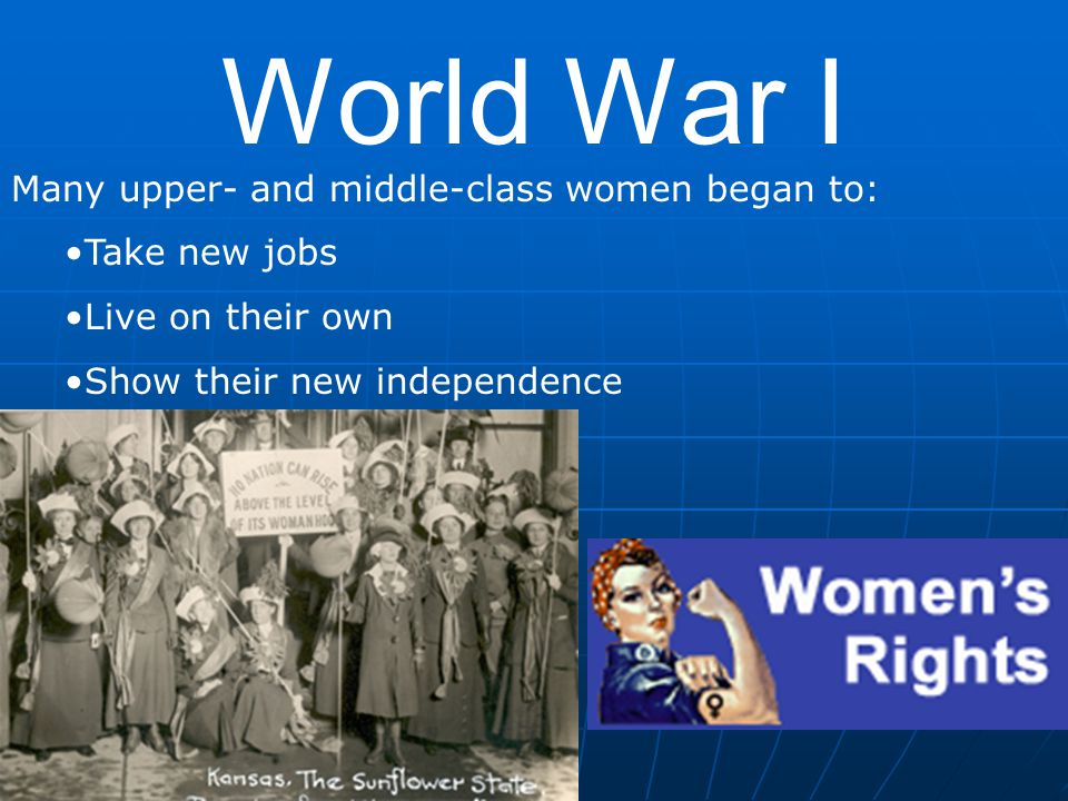 World War I Many upper- and middle-class women began to: Take new jobs