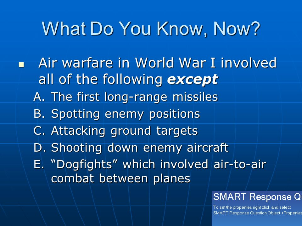 What Do You Know, Now Air warfare in World War I involved all of the following except. The first long-range missiles.