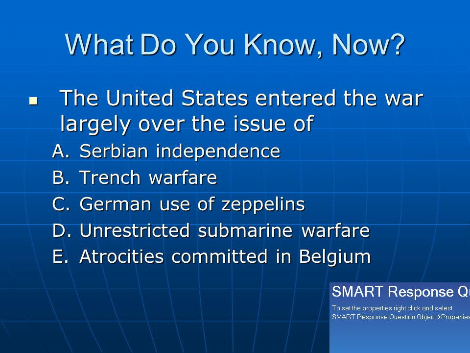 What Do You Know, Now The United States entered the war largely over the issue of. Serbian independence.
