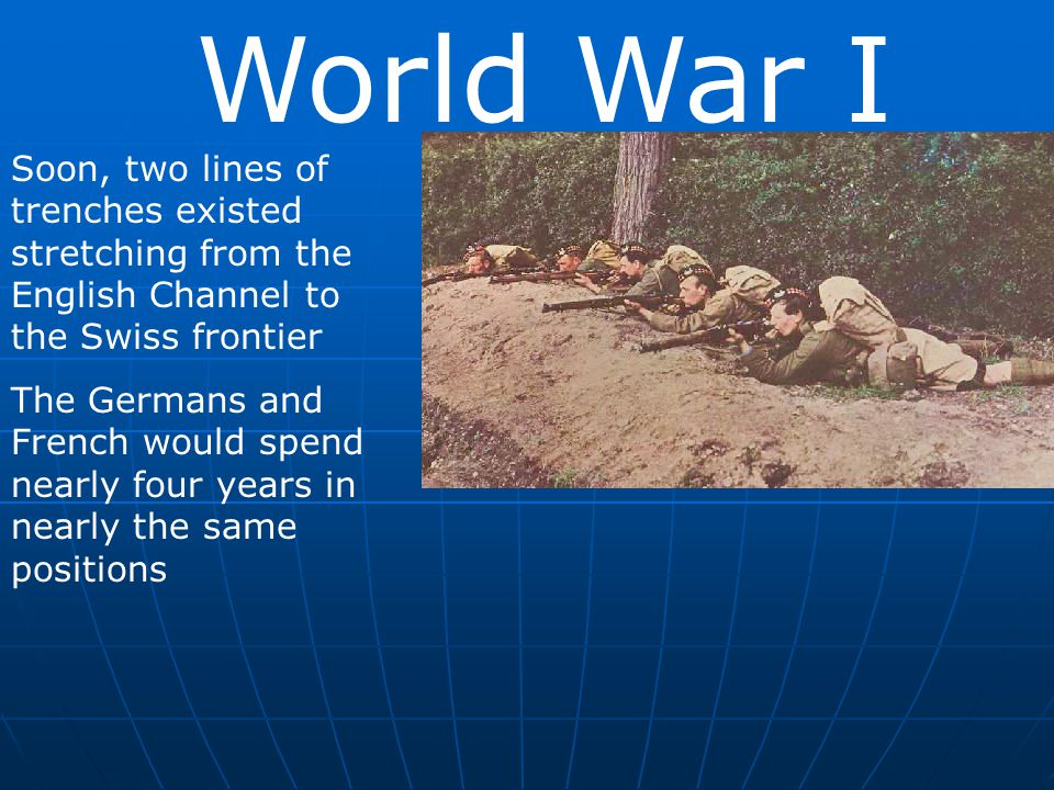 World War I Soon, two lines of trenches existed stretching from the English Channel to the Swiss frontier.